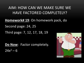Aim: How can we make sure we have factored completely?