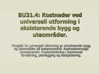 BU31.4: Kostnader ved universell utforming i eksisterende bygg og uteområder.