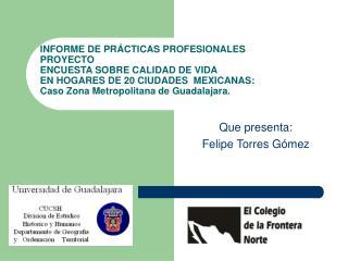 Que presenta: Felipe Torres Gómez
