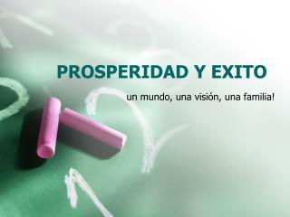 PROSPERIDAD Y EXITO