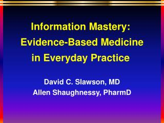 Information Mastery:  Evidence-Based Medicine in Everyday Practice