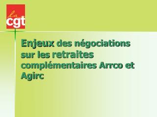 Enjeux  des négociations sur les  retraites  complémentaires Arrco et Agirc