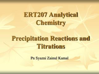 ERT207 Analytical Chemistry Precipitation Reactions and Titrations