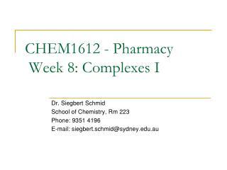 CHEM1612 - Pharmacy  Week 8 : Complexes I
