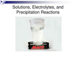 Solutions, Electrolytes, and Precipitation Reactions