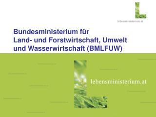 Bundesministerium für  Land- und Forstwirtschaft, Umwelt  und Wasserwirtschaft (BMLFUW)