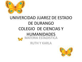 UNIVERCIDAD JUAREZ DE ESTADO DE DURANGO COLEGIO  DE CIENCIAS Y HUMANIDADES