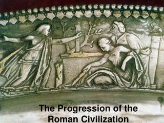 The Progression of the Roman Civilization