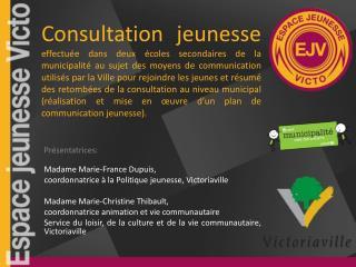 Présentatrices:  Madame Marie-France Dupuis,