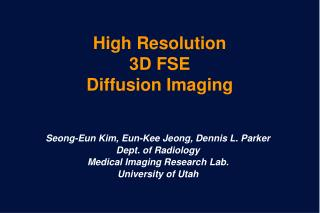 High Resolution  3D FSE  Diffusion Imaging