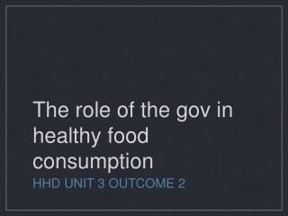 The role of the gov in healthy food consumption