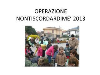 OPERAZIONE NONTISCORDARDIME' 2013