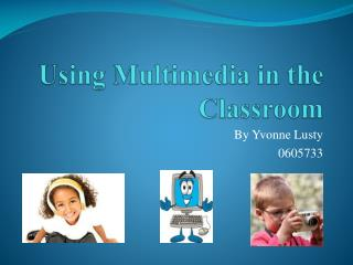 Using Multimedia in the Classroom