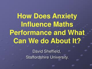 How Does Anxiety Influence Maths Performance and What Can We do About It?