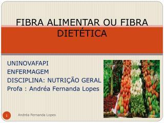 FIBRA ALIMENTAR OU FIBRA DIETÉTICA