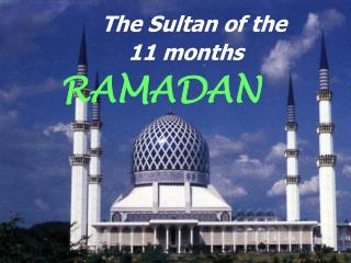 The Sultan of the 11 months RAMADAN
