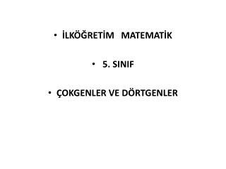 İLKÖĞRETİM   MATEMATİK  5. SINIF  ÇOKGENLER VE DÖRTGENLER