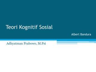 Teori Kognitif Sosial Albert  Bandura