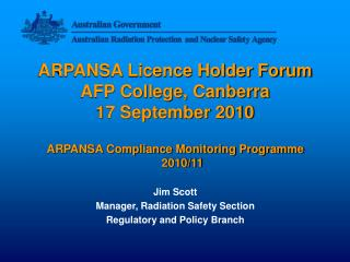 ARPANSA Licence Holder Forum AFP College, Canberra 17 September 2010