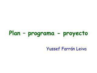 Plan – programa - proyecto