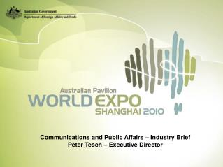 Communications and Public Affairs – Industry Brief Peter Tesch – Executive Director