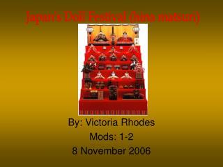 By: Victoria Rhodes Mods: 1-2 8 November 2006