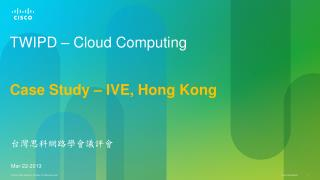 TWIPD – Cloud Computing Case Study – IVE, Hong Kong