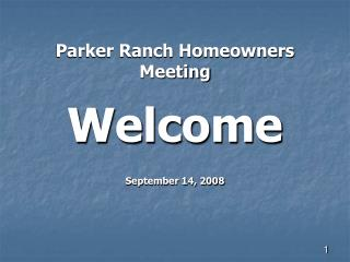 Parker Ranch Homeowners Meeting  Welcome September 14, 2008
