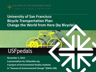 December 1, 2011 A presentation by USFpedals A project of Environmental Studies students