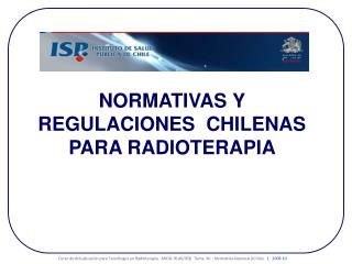 NO RMATIVAS Y REGULACIONES  CHILENAS PARA RADIOTERAPIA