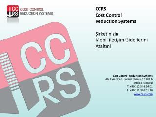 CCRS Cost Control Reduction Systems Şirketinizin Mobil İletişim Giderlerini Azaltın!