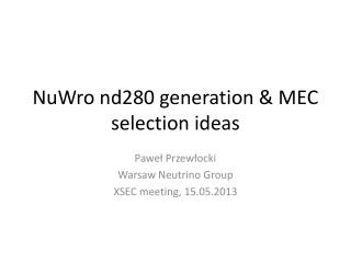 NuWro  nd280  generation  & MEC  selection ideas