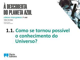1 .1. Como se  tornou possível  o conhecimento do  Universo?