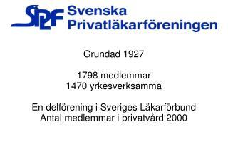 Grundad 1927 1798 medlemmar 1470 yrkesverksamma En delf�rening i Sveriges L�karf�rbund