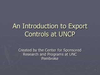 An Introduction to Export Controls at UNCP