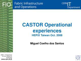CASTOR Operational experiences HEPiX Taiwan Oct. 2008 Miguel Coelho dos Santos