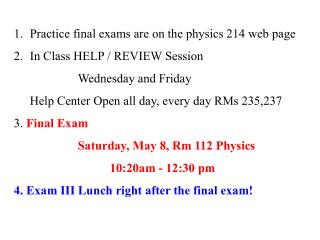 Practice final exams are on the physics 214 web page In Class HELP / REVIEW Session
