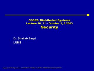 CS582: Distributed Systems Lecture 10, 11 – October 1, 8 2003 Security