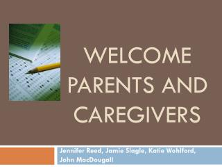 Welcome  Parents and Caregivers