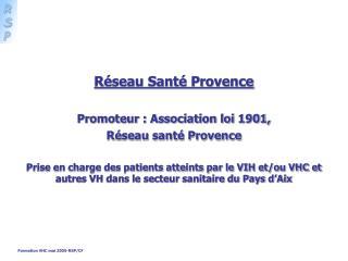 Réseau Santé Provence Promoteur : Association loi 1901, Réseau santé Provence
