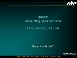 SR&ED Accounting Considerations Larry Johnson, BSc, CA