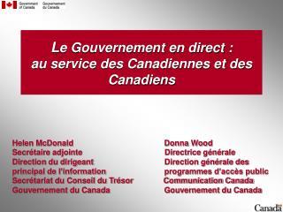 L e Gouvernement en direct :  au service des Canadiennes et des Canadiens