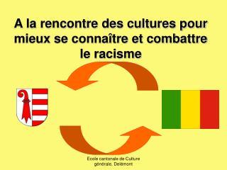 A la rencontre des cultures pour mieux se connaître et combattre le racisme