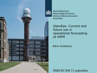 GlamEps: Current and future use in operational forecasting at KNMI