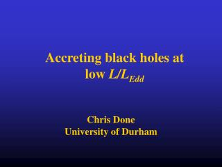 Accreting black holes at  low  L/L Edd
