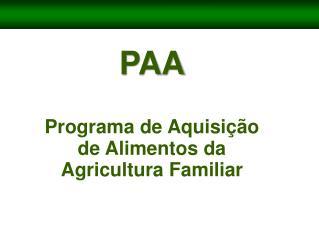 PAA Programa  de  Aquisição  de  Alimentos da Agricultura  Familiar