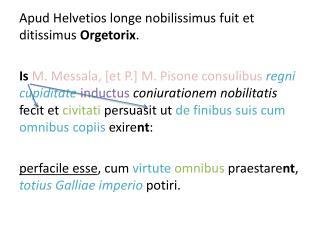 Apud Helvetios  longe  nobilissimus  fuit et  ditissimus Orgetorix .
