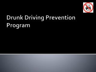 Drunk Driving Prevention Program