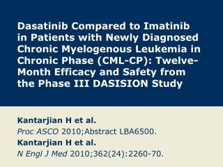 Kantarjian H et al. Proc ASCO  2010;Abstract LBA6500. Kantarjian H et al.