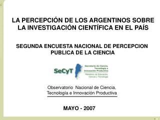 SEGUNDA ENCUESTA NACIONAL DE PERCEPCION  PUBLICA DE LA CIENCIA
